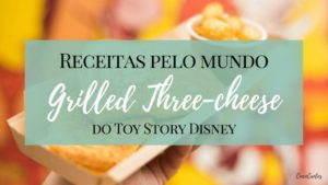 Receita de Grilled Three-cheese do Toy Story